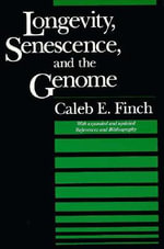 Longevity, Senescence and the Genome : John D. and Catherine T. MacArthur Foundation Series on Mental Health and Development - Caleb E. Finch