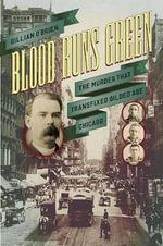 Blood Runs Green : The Murder That Transfixed Gilded Age Chicago - Gillian O'Brien