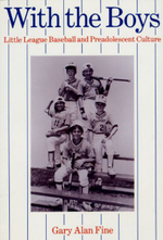 With the Boys : Little League Baseball and Preadolscent Culture - Gary Alan Fine