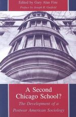 A Second Chicago School? : Development of a Postwar Sociology - Gary Alan Fine