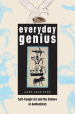 Everyday Genius : Self-taught Art and the Culture of Authenticity - Hanneke Grootenboer