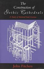 Structure of Gothic Cathedrals : Study of Mediaeval Vault Erection - John Fitchen