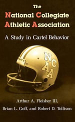 The National Collegiate Athletic Association : A Study in Cartel Behavior - Arthur A. Fleisher