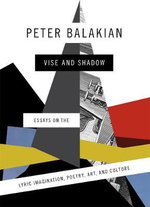 Vise and Shadow : Essays on the Lyric Imagination, Poetry, Art, and Culture - Peter Balakian