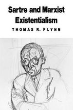 Sartre and Marxist Existentialism : The Test Case of Collective Responsibility - Thomas R. Flynn