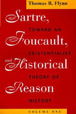 Sartre, Foucault and Historical Reason : Toward an Existentialist Theory of History v. 1 - Thomas R. Flynn