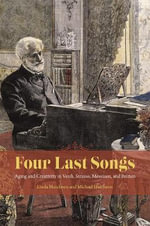 Four Last Songs : Aging and Creativity in Verdi, Strauss, Messiaen, and Britten - Linda Hutcheon