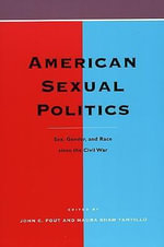 American Sexual Politics : Sex, Gender and Race Since the Civil War