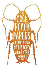 The Cockroach Papers : A Compendium of History and Lore - Richard Schweid