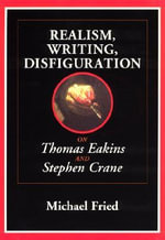 Realism, Writing, Disfiguration : On Thomas Eakins and Stephen Crane - Michael Fried
