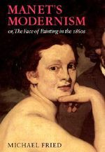 Manet's Modernism or the Face of Painting in the 1860s : or, The Face of Painting in the 1860s - Michael Fried