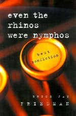 Even the Rhinos Were Nymphos : Best Nonfiction - Bruce Jay Friedman