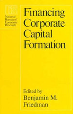 Financing Corporate Capital Formation : National Bureau of Economic Research Project Report