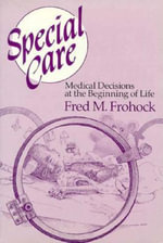 Special Care : Medical Decisions at the Beginning of Life - Fred M. Frohock