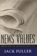 News Values : Ideas for an Information Age - Jack Fuller