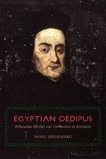 Egyptian Oedipus : Athanasius Kircher and the Secrets of Antiquity - Daniel Stolzenberg