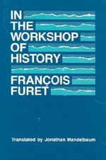 In the Workshop of History : Phoenix Fiction Ser. - Francois Furet