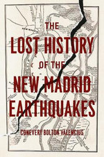 The Lost History of the New Madrid Earthquakes - Conevery Bolton Valencius