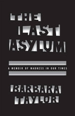 The Last Asylum : A Memoir of Madness in Our Times - Barbara Taylor