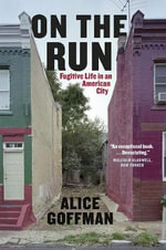 On the Run : Fugitive Life in an American City - Alice Goffman