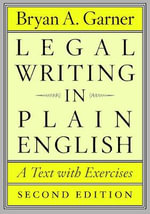 Legal Writing in Plain English : A Text with Exercises - Bryan A. Garner