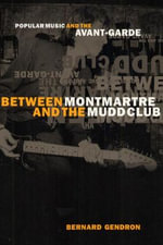Between Montmartre and the Mudd Club : Popular Music and the Avant-garde - Bernard Gendron