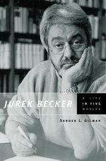 Jurek Becker : A Life in Five Worlds - Sander L. Gilman