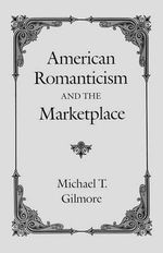 American Romanticism and the Market-place - Michael T. Gilmore