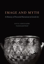Image and Myth : A History of Pictorial Narration in Greek Art - Luca Giuliani