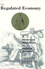 The Regulated Economy : Historical Approach to Political Economy