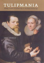 Tulipmania : Money, Honor and Knowledge in the Dutch Golden Age - Anne Goldgar