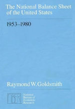 The National Balance Sheet of the United States, 1953-80 : National Bureau of Economic Research Monographs - Raymond W. Goldsmith
