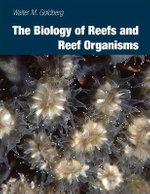 The Biology of Reefs and Reef Organisms - Walter M. Goldberg