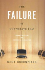 The Failure of Corporate Law : Fundamental Flaws and Progressive Possibilities - Kent Greenfield
