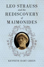 Leo Strauss and the Rediscovery of Maimonides : How the Israeli Peace Camp Thinks About Religion, ... - Kenneth Hart Green