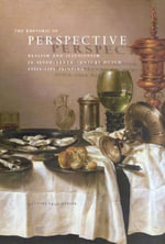 The Rhetoric of Perspective : Realism and Illusionism in Seventeenth-Century Dutch Still-life Painting - Hanneke Grootenboer