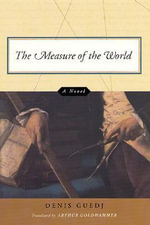 The Measure of the World : A Novel - Denis Guedj