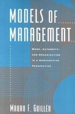 Models of Management : Work, Authority and Organization in a Comparative Perspective - Mauro F. Guill'en