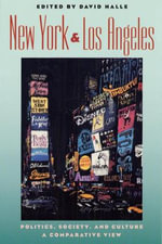 New York and Los Angeles : Politics, Society and Culture - A Comparative View