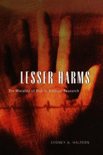 Lesser Harms : The Morality of Risk in Medical Research - Sydney A. Halpern