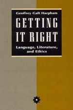Getting it Right : Language, Literature and Ethics - Geoffrey Galt Harpham