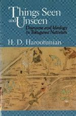 Things Seen and Unseen : Discourse and Ideology in Tokugawa Nativism - H.D. Harootunian