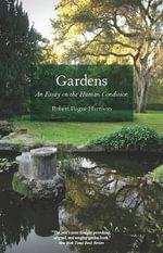 Gardens : An Essay on the Human Condition - Robert Pogue Harrison