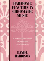 Harmonic Function in Chromatic Music : A Renewed Dualist Theory and an Account of Its Precedents - Daniel Harrison