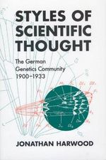 Styles of Scientific Thought : The German Genetics Community, 1900-33 - Jonathan Harwood