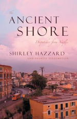 The Ancient Shore : Dispatches from Naples - Shirley Hazzard