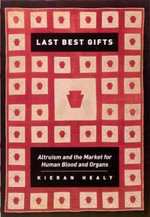 Last Best Gifts : Altruism and the Market for Human Blood and Organs - Kieran Healey