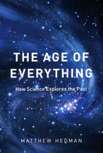 The Age of Everything : How Science Explores the Past - Matthew Hedman