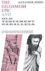 The Gilgamesh Epic and Old Testament Parallels - Alexander Heidel