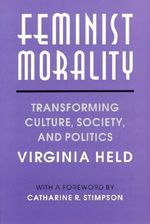 Feminist Morality : Transforming Culture, Society and Politics - Virginia Held